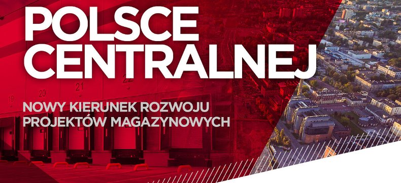 Centralna Polska nowym kierunkiem rozwoju sektora magazynowego